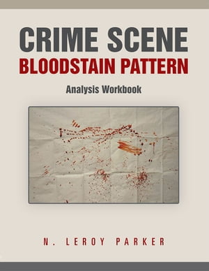 Crime Scene Bloodstain Pattern Analysis Workbook