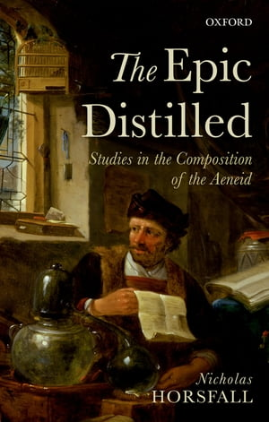 The Epic Distilled Studies in the Composition of the Aeneid