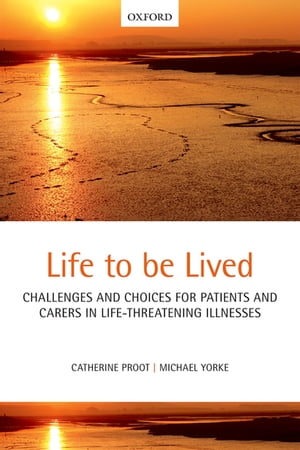 Life to be lived Challenges and choices for patients and carers in life-threatening illnesses