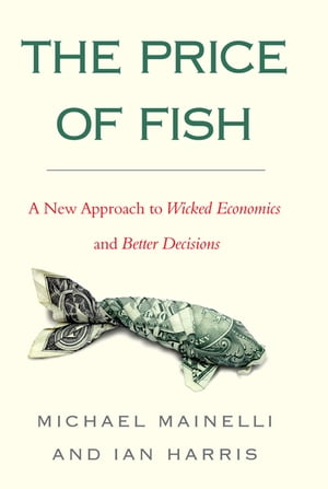 The Price of Fish A New Approach to Wicked Economics and Better Decisions
