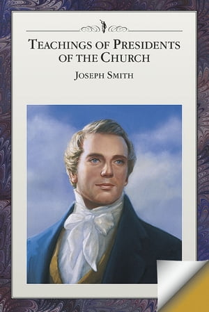 Teachings of the Presidents of the Church: Joseph Smith