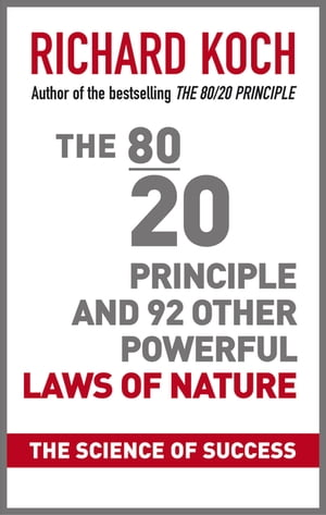 The 80/20 Principle and 92 Other Powerful Laws of Nature The Science of Success
