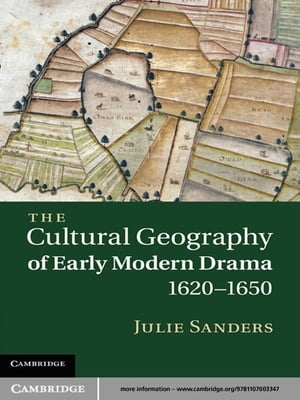 The Cultural Geography of Early Modern Drama,  1620?1650