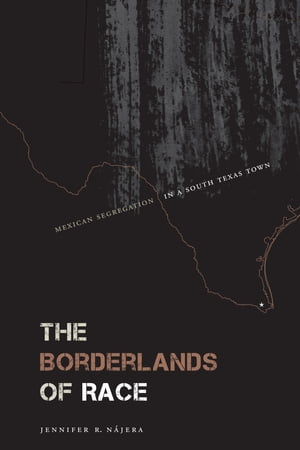 The Borderlands of Race Mexican Segregation in a South Texas Town