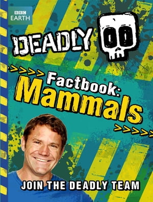 Steve Backshall's Deadly series: Deadly Factbook Mammals Book 1