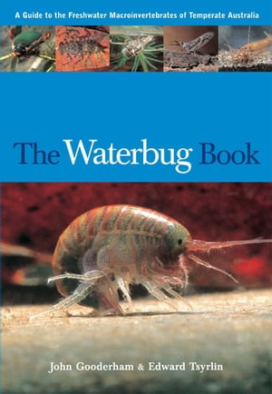 The Waterbug Book A Guide to the Freshwater Macroinvertebrates of Temperate Australia