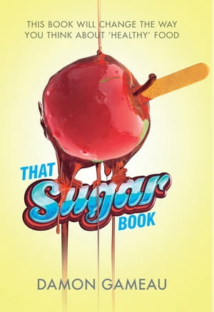 That Sugar Book This book will change the way you think about 'healthy' food