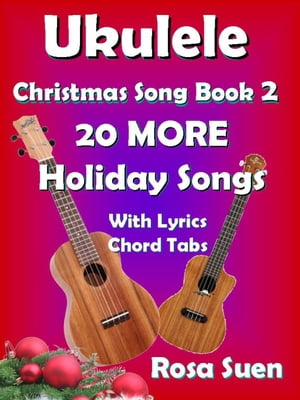 Ukulele Christmas Song Book 2 - 20 MORE Holiday Songs with Lyrics and Chord Tabs for Christmas Singalongs Ukulele Song Book Singalong