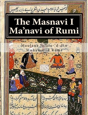 The Masnavi I Ma'navi of Rumi: Complete 6 books in One Collection