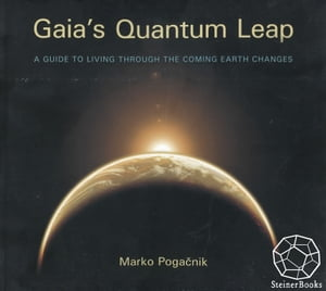 Gaia's Quantum Leap A Guide to Living through the Coming Earth Changes