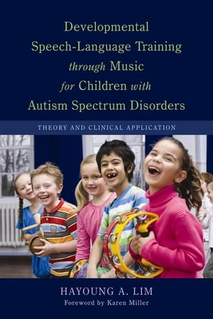 Developmental Speech-Language Training through Music for Children with Autism Spectrum Disorders Theory and Clinical Application