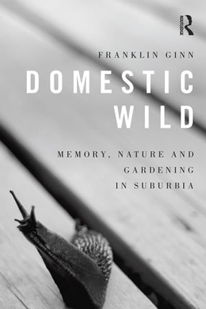 Domestic Wild: Memory, Nature and Gardening in Suburbia