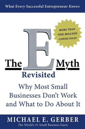 The E-Myth Revisited Why Most Small Businesses Don't Work and What to Do About It