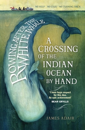 Rowing After the White Whale A Crossing of the Indian Ocean by Hand