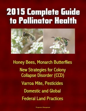 2015 Complete Guide to Pollinator Health: Honey Bees,  Monarch Butterflies,  New Strategies for Colony Collapse Disorder (CCD),  Varroa Mite,  Pesticides,