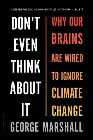 Don't Even Think About It Why Our Brains Are Wired to Ignore Climate Change