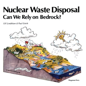 Nuclear Waste Disposal Can We Rely on Bedrock?