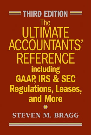 The Ultimate Accountants' Reference Including GAAP,  IRS and SEC Regulations,  Leases,  and More