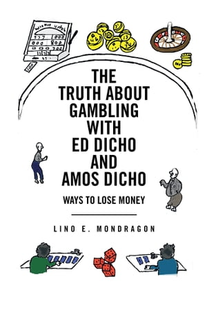 THE TRUTH ABOUT GAMBLING WITH ED DICHO AND AMOS DICHO Ways To Lose Money