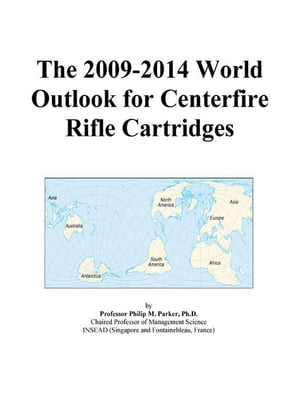 The 2009-2014 World Outlook for Centerfire Rifle Cartridges