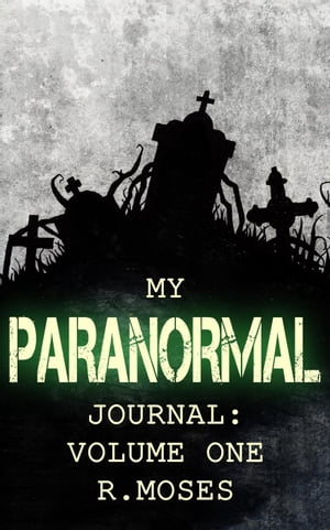 My Paranormal Journal: Volume One My Paranormal Journal,  #1