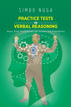 PRACTICE TESTS IN VERBAL REASONING Nearly 3000 Test Exercises with Answers and Explanations