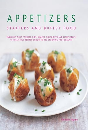 Appetizers,  Starters and Buffet Food: 150 Delicious Recipes shown in 230 Stunning Photographs
