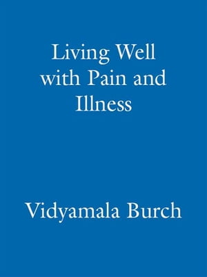 Living Well With Pain And Illness Using mindfulness to free yourself from suffering