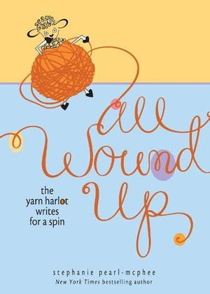 All Wound Up: The Yarn Harlot Writes for a Spin The Yarn Harlot Writes for a Spin
