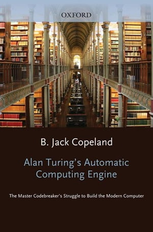 Alan Turing's Electronic Brain The Struggle to Build the ACE,  the World's Fastest Computer