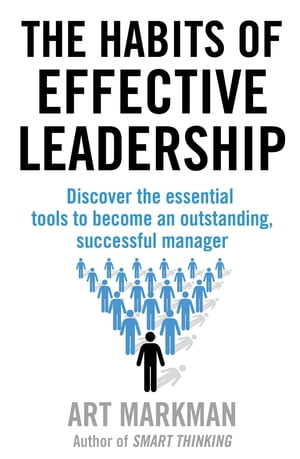 The Habits of Effective Leadership Discover the essential tools to become an outstanding,  successful manager