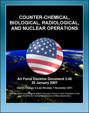 Air Force Doctrine Document 3-40: Counter-Chemical,  Biological,  Radiological,  and Nuclear Operations (CBRN) - Proliferation Prevention,  Strategic Enab