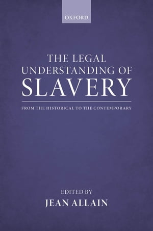 The Legal Understanding of Slavery From the Historical to the Contemporary
