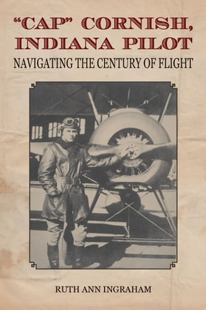 """Cap"" Cornish,  Indiana Pilot Navigating the Century of Flight"