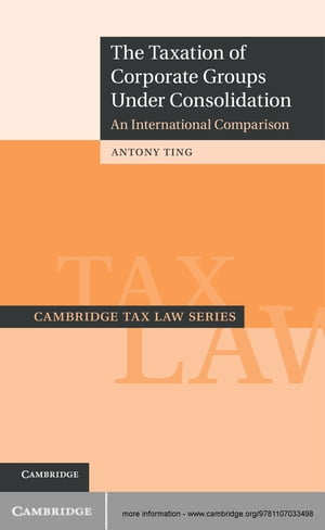 The Taxation of Corporate Groups under Consolidation An International Comparison