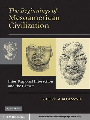 The Beginnings of Mesoamerican Civilization Inter-Regional Interaction and the Olmec