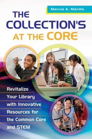 The Collection's at the Core: Revitalize Your Library with Innovative Resources for the Common Core and STEM