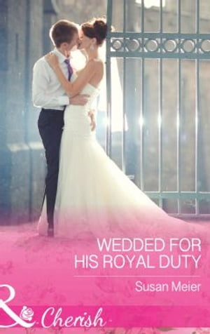 Wedded For His Royal Duty (Mills & Boon Cherish) (The Princes of Xaviera,  Book 2)