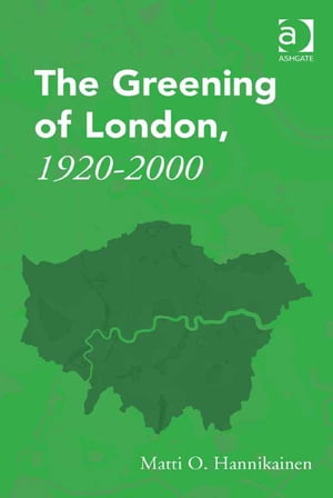 The Greening of London,  1920?2000