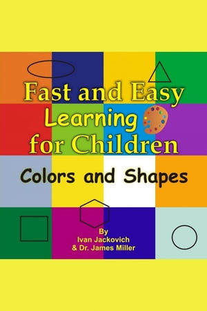 Fast and Easy Learning for Children: Colors and Shapes