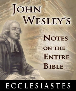 John Wesley's Notes on the Entire Bible-Book of Ecclesiastes
