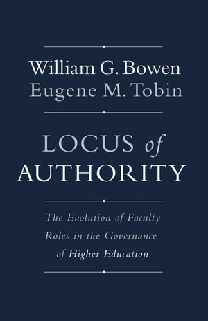 Locus of Authority The Evolution of Faculty Roles in the Governance of Higher Education