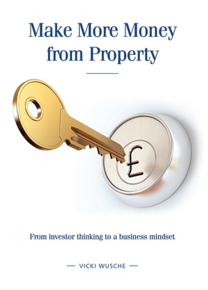 Make More Money from Property From investor thinking to a business mindset