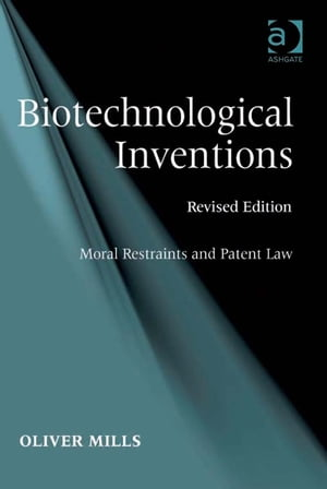 Biotechnological Inventions Moral Restraints and Patent Law