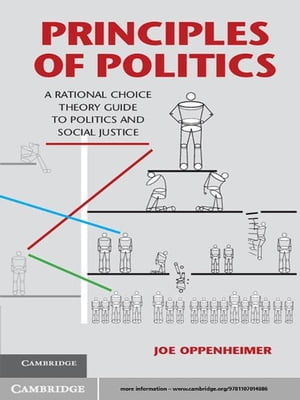 Principles of Politics A Rational Choice Theory Guide to Politics and Social Justice