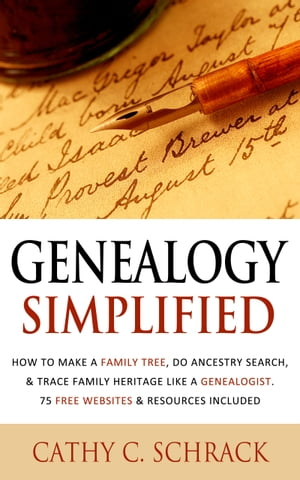 Genealogy Simplified - How to Make a Family Tree,  Do Ancestry Search,  & Trace Family Heritage Like a Genealogist. 75 Free Websites & Resources Include