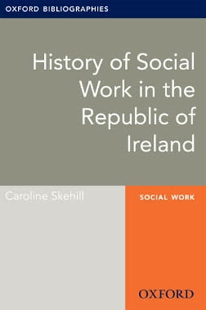 History of Social Work in the Republic of Ireland: Oxford Bibliographies Online Research Guide
