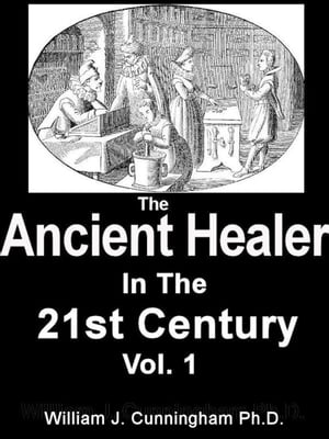 The Ancient Healer In The 21st Century Vol. 1
