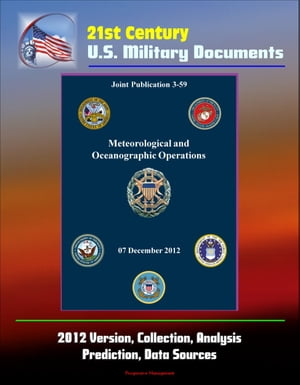 21st Century U.S. Military Documents: Meteorological and Oceanographic Operations (Joint Publication 3-59) - 2012 Version,  Collection,  Analysis,  Predi