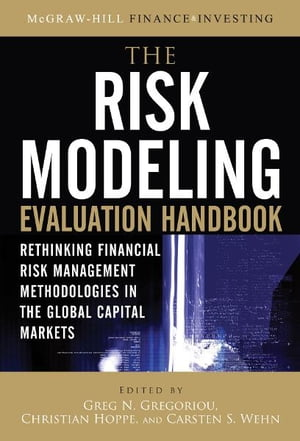 The Risk Modeling Evaluation Handbook: Rethinking Financial Risk Management Methodologies in the Glo